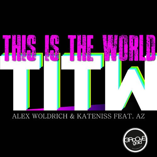 This Is The World Alex Woldrich Kateniss Feat Az Download And